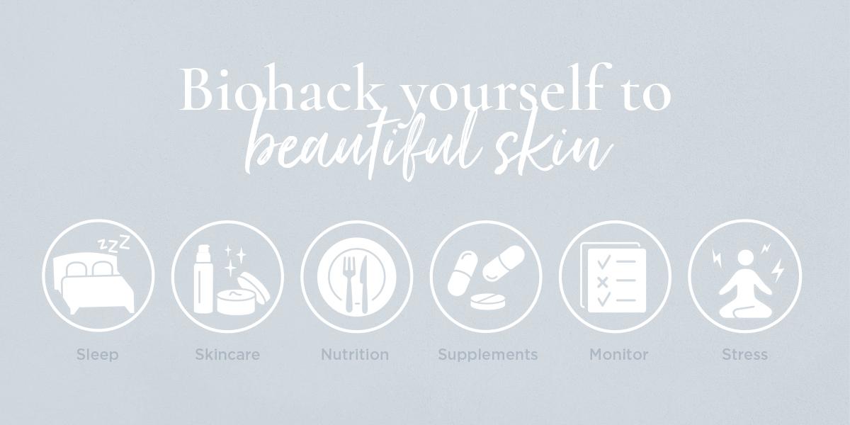 Biohack beautiful skin